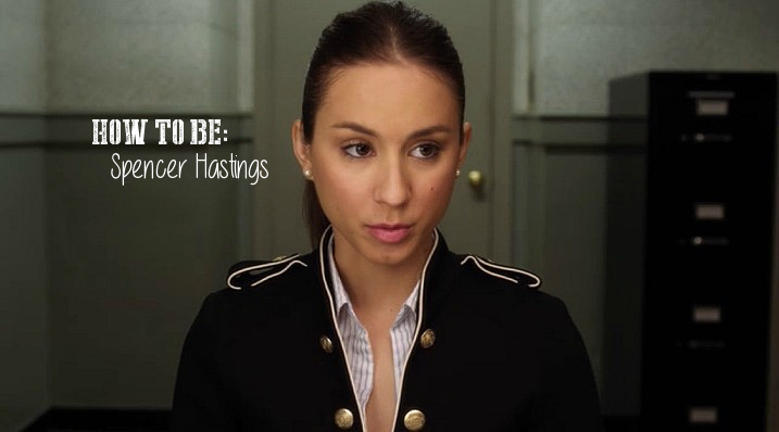 HOW TO BE SPENCER HASTINGS OF PRETTY LITTLE LIARS