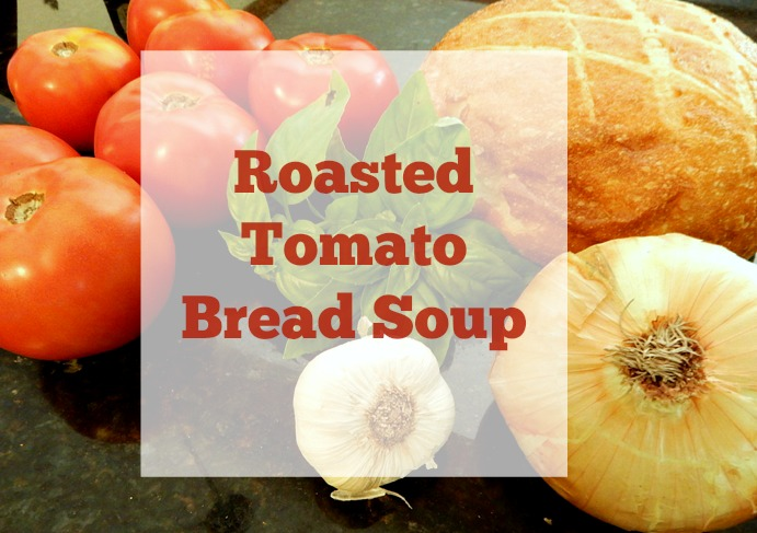 In the Kitchen : Roasted Tomato and Bread Soup
