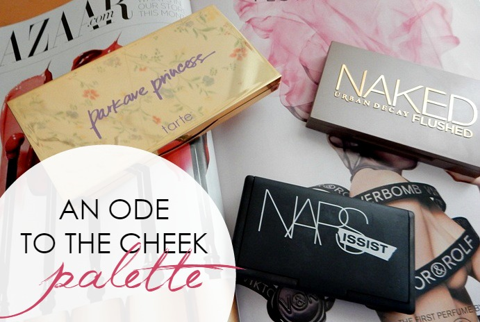 Makeup Favorite: An Ode to the Cheek Palette