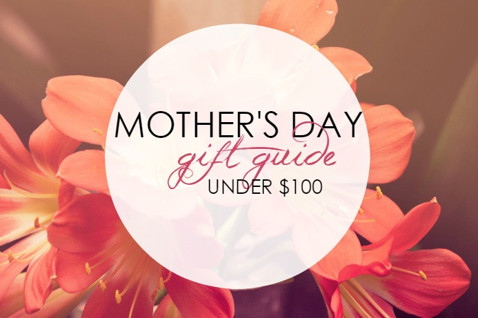 mothers-day-gifts-under-100