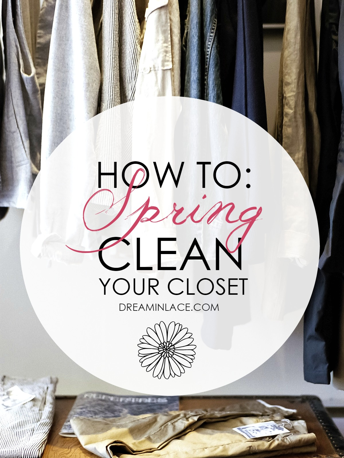 How to SPRING Clean Your Dream Closet!