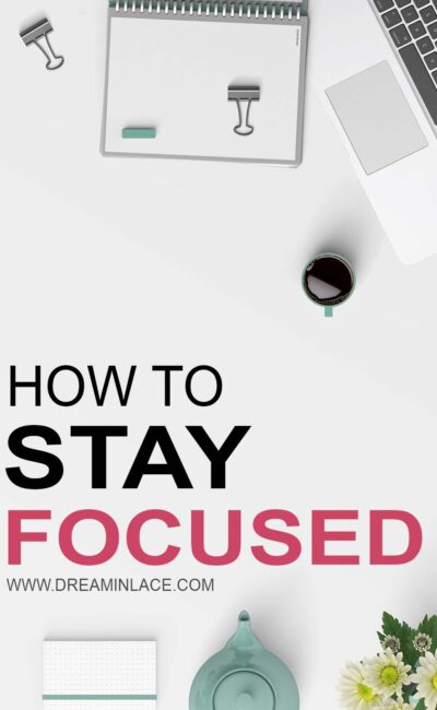 How to Stay Laser Focused – Even When Your Mind Doesn't Want To