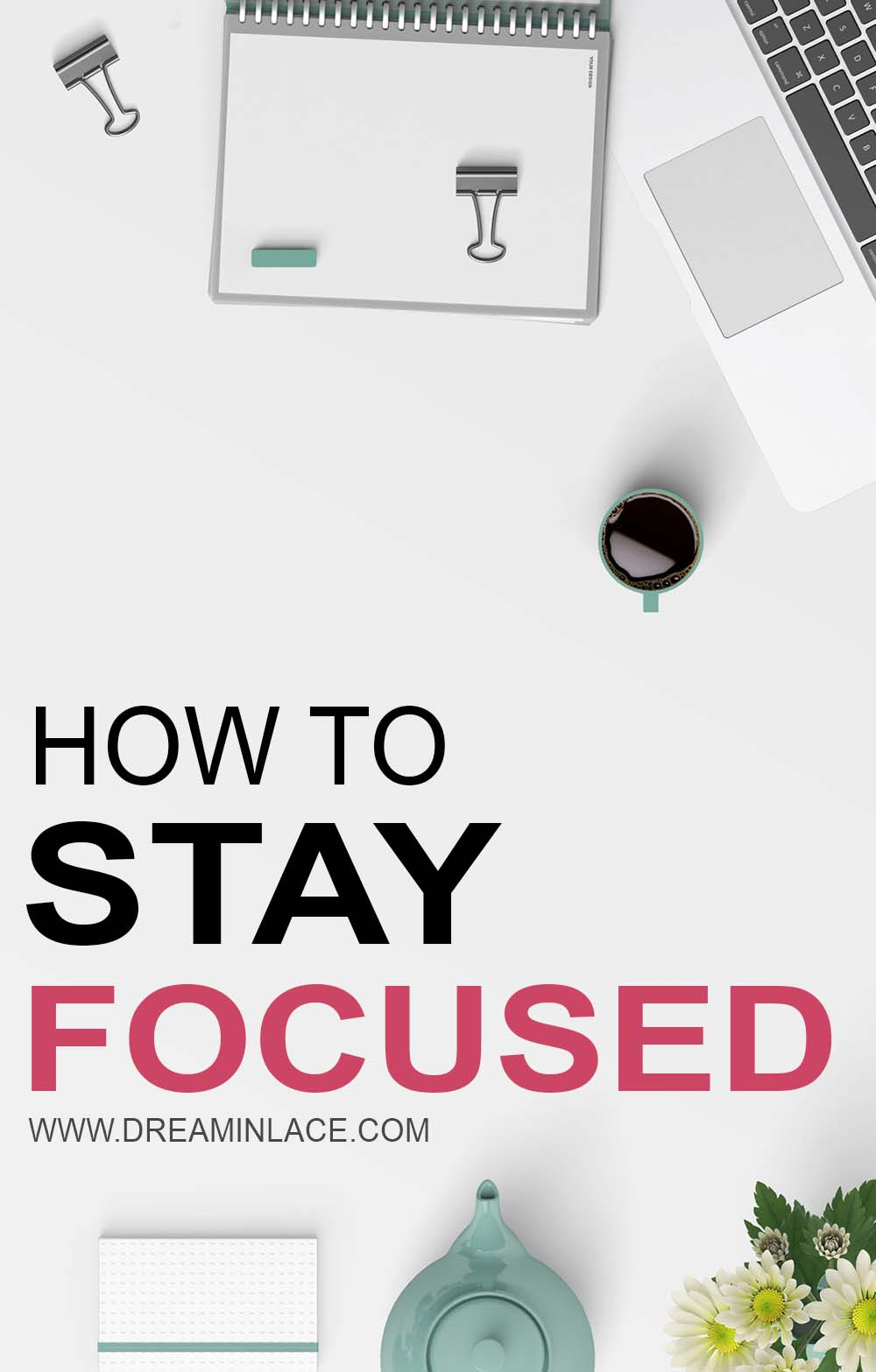 How to Stay Focused I Dreaminlace.com #careertips #timemanagement